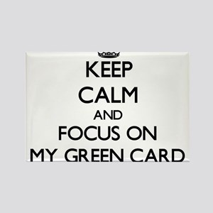 Keep Calm and focus on My Green Card Magnets