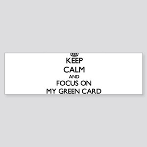 Keep Calm and focus on My Green Card Bumper Sticke