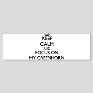 Keep Calm and focus on My Greenhorn Bumper Sticker