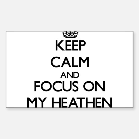 Keep Calm and focus on My Heathen Decal