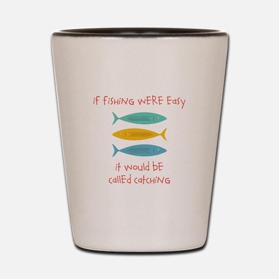 If Fishing Were Easy Shot Glass