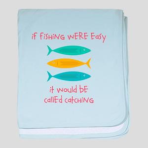 If Fishing Were Easy baby blanket
