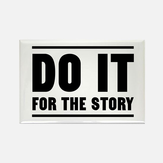 DO IT FOR THE STORY Magnets
