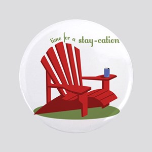 """Stay-cation 3.5"""" Button"""
