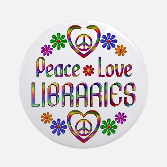 Peace Love Libraries Ornament (Round)