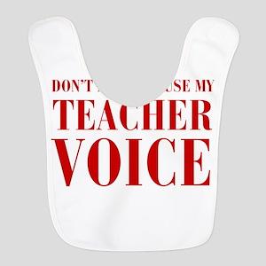 dont make me use my teachers voice-BOD-RED Bib