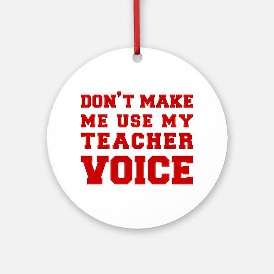 dont make me use my teachers voice-FRESH-RED Ornam