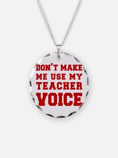 dont make me use my teachers voice-FRESH-RED Neckl