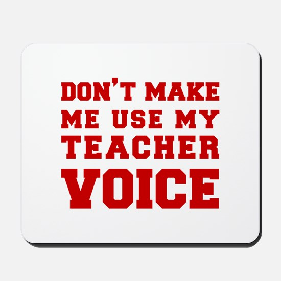 dont make me use my teachers voice-FRESH-RED Mouse