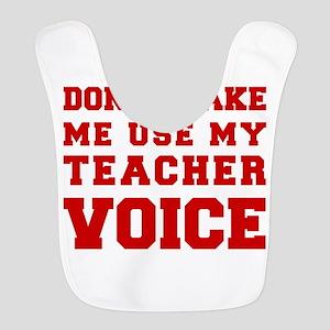 dont make me use my teachers voice-FRESH-RED Bib