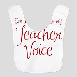 dont make me use my teachers voice-ma-red Bib