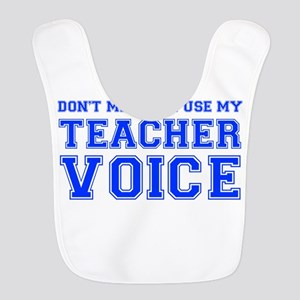dont make me use my teachers voice-VAR-BLUE Bib