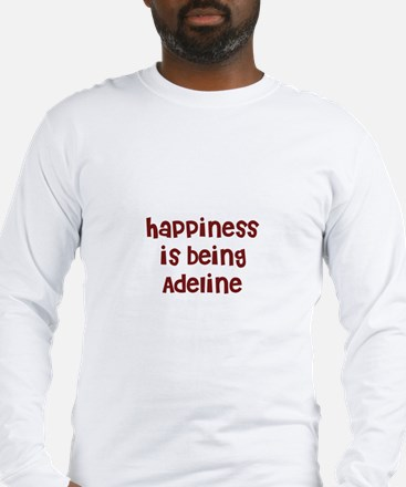 happiness is being Adeline Long Sleeve T-Shirt