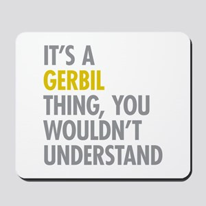 Its A Gerbil Thing Mousepad