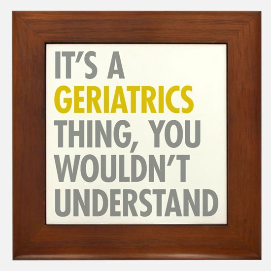 Its A Geriatrics Thing Framed Tile