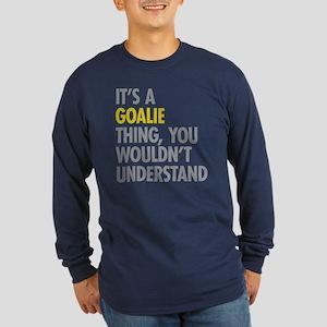 Its A Goalie Thing Long Sleeve Dark T-Shirt