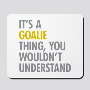 Its A Goalie Thing Mousepad