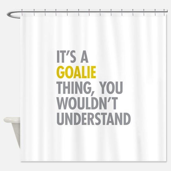 Its A Goalie Thing Shower Curtain