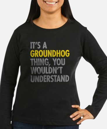 Its A Groundhog T T-Shirt