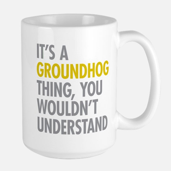 Its A Groundhog Thing Large Mug