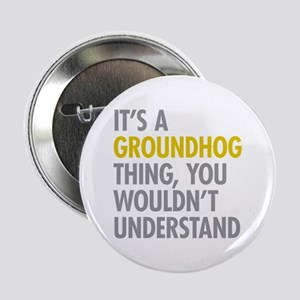 "Its A Groundhog Thing 2.25"" Button"