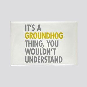 Its A Groundhog Thing Rectangle Magnet