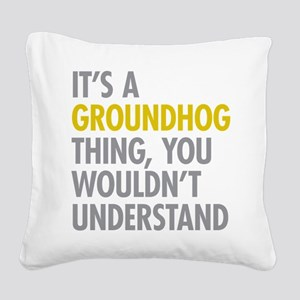 Its A Groundhog Thing Square Canvas Pillow