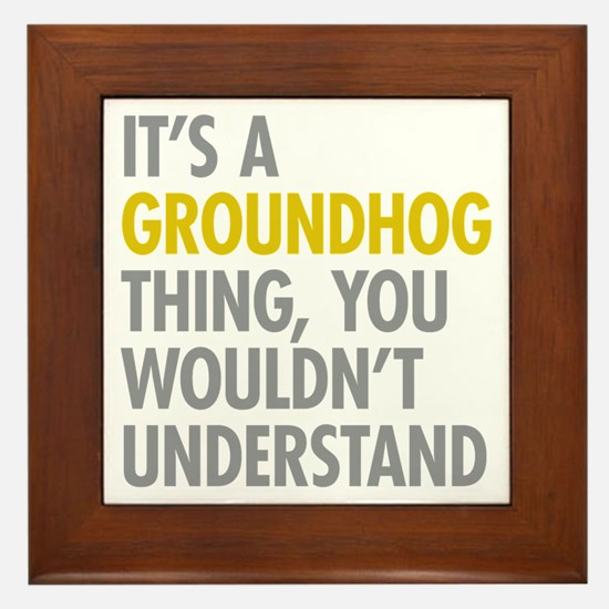 Its A Groundhog Thing Framed Tile