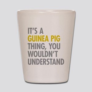 Its A Guinea Pig Thing Shot Glass