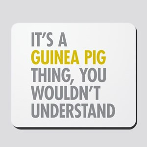 Its A Guinea Pig Thing Mousepad
