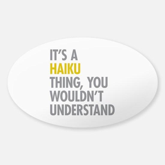 Its A Haiku Thing Sticker (Oval)