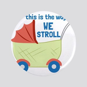 "We Stroll 3.5"" Button"