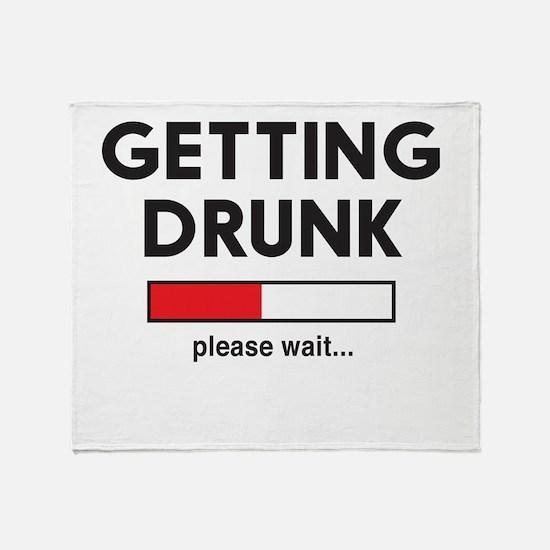 Getting Drunk please wait... Throw Blanket