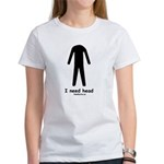 I need head Women's T-Shirt