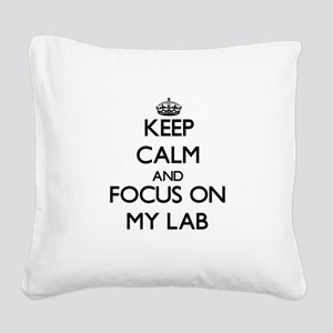 Keep Calm and focus on My Lab Square Canvas Pillow