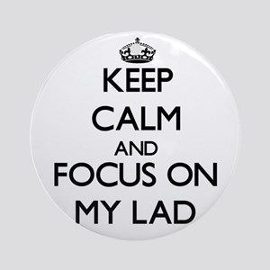 Keep Calm and focus on My Lad Ornament (Round)