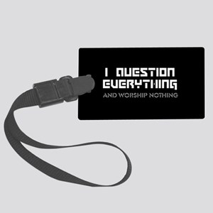 question everything worship noth Large Luggage Tag