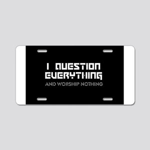 question everything worship Aluminum License Plate