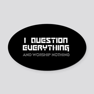question everything worship nothin Oval Car Magnet