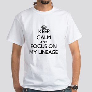 Keep Calm and focus on My Lineage T-Shirt