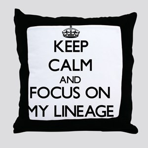 Keep Calm and focus on My Lineage Throw Pillow
