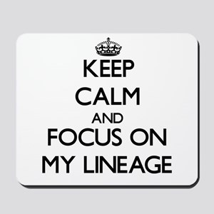 Keep Calm and focus on My Lineage Mousepad