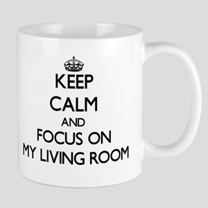 Keep Calm and focus on My Living Room Mugs