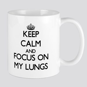 Keep Calm and focus on My Lungs Mugs