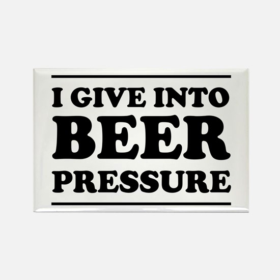 I give into Beer Pressure Magnets