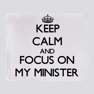 Keep Calm and focus on My Minister Throw Blanket