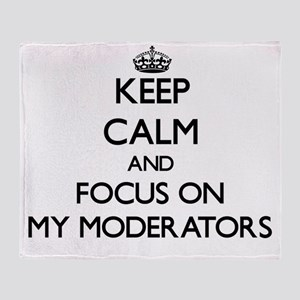 Keep Calm and focus on My Moderators Throw Blanket