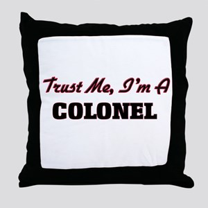 Trust me I'm a Colonel Throw Pillow