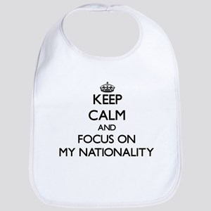 Keep Calm and focus on My Nationality Bib