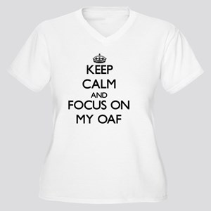 Keep Calm and focus on My Oaf Plus Size T-Shirt